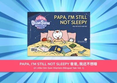 BOOK 1 : PAPA I'M STILL NOT SLEEPY 爸爸, 我还不想睡